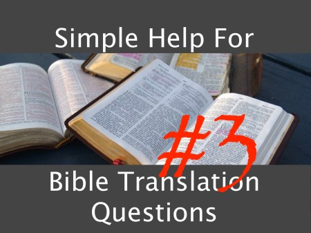 Still More Simple A's for Common Bible Translation Q's